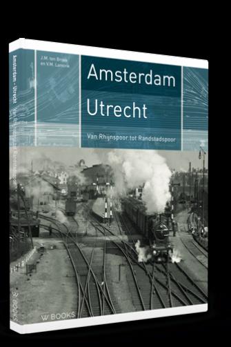 Amsterdam-Utrecht | Van Rhijnspoor tot Randstadspoor - J.M. ten Broek